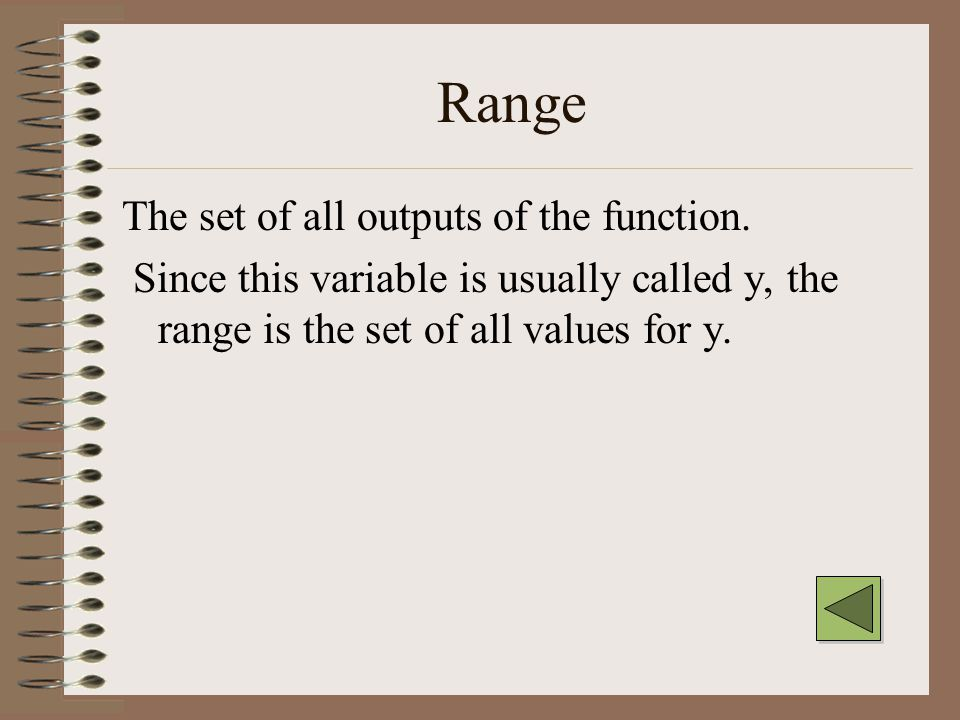 Domain The set of all inputs to the function. Since this variable is usually called x, the domain is the set of all values for x.