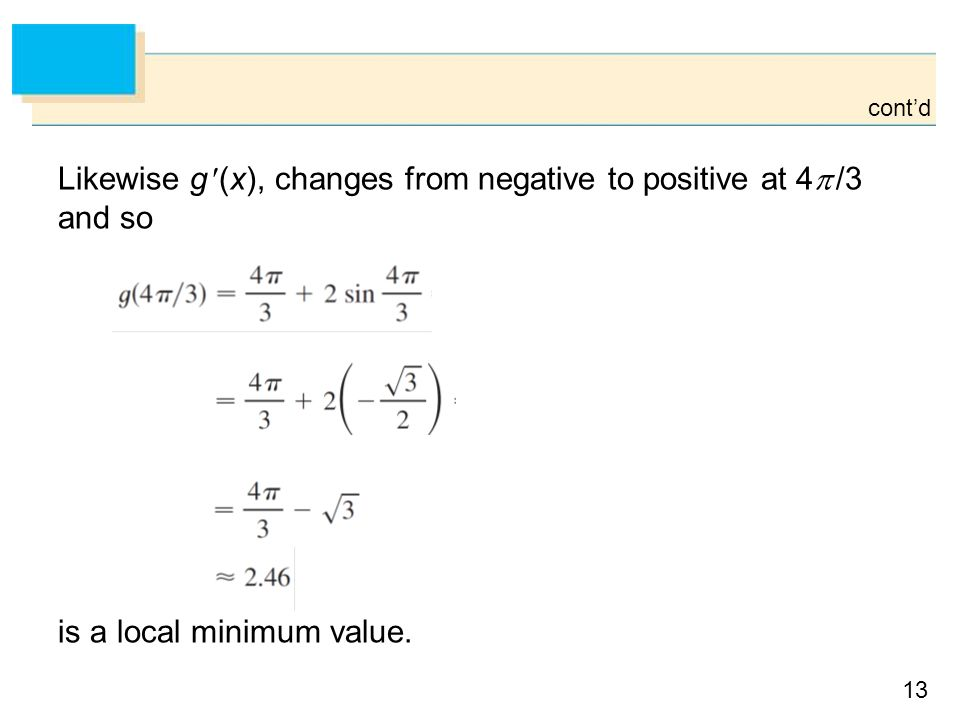 13 Likewise g (x), changes from negative to positive at 4  /3 and so is a local minimum value.