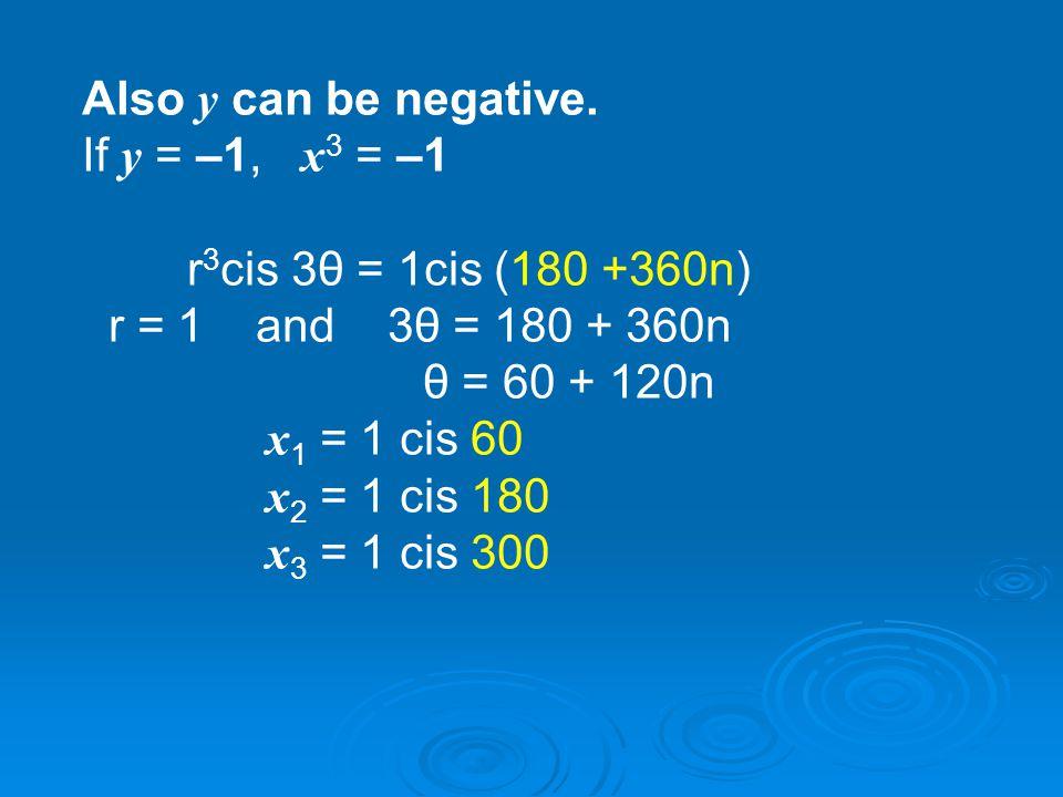 Similarly, if y = 8 then x 3 = 8 so r 3 cis 3θ = 8cis (360n) r = 2 θ = 120n = 0, 120, 240 x 1 = 2 cis 0 x 2 = 2 cis 120 x 3 = 2 cis 240