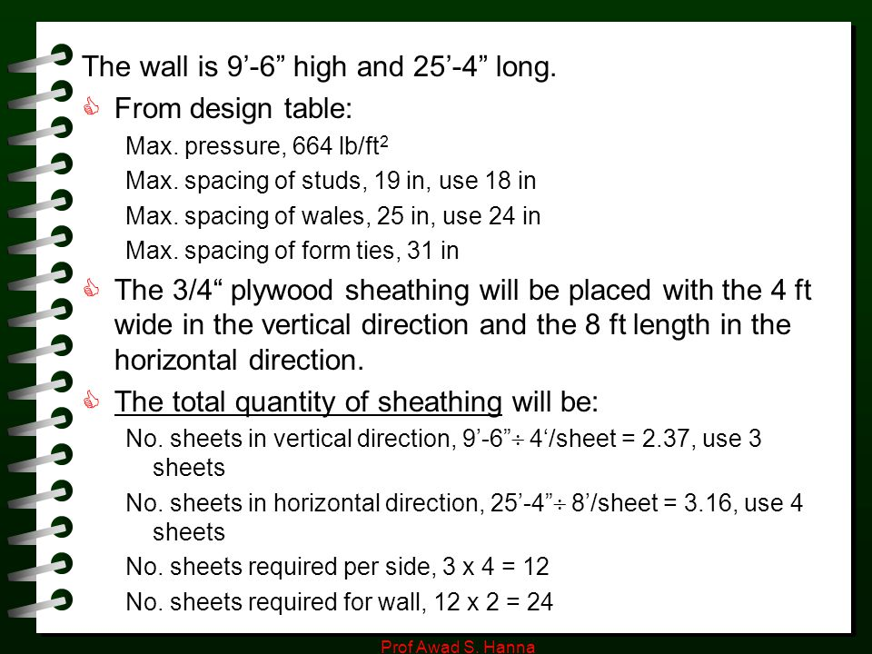"""Prof Awad S. Hanna The wall is 9'-6"""" high and 25'-4"""" long.  From design table: Max. pressure, 664 lb/ft 2 Max. spacing of studs, 19 in, use 18 in Max"""