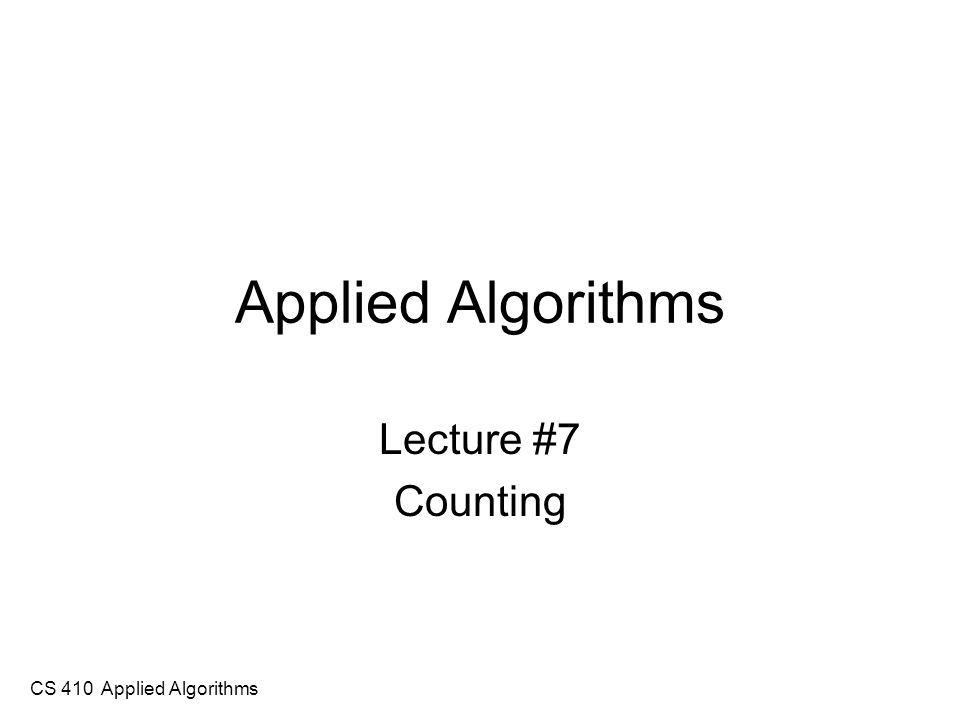 CS 410 Applied Algorithms Today's Assignments Read for next time Chapter 7 of the text.