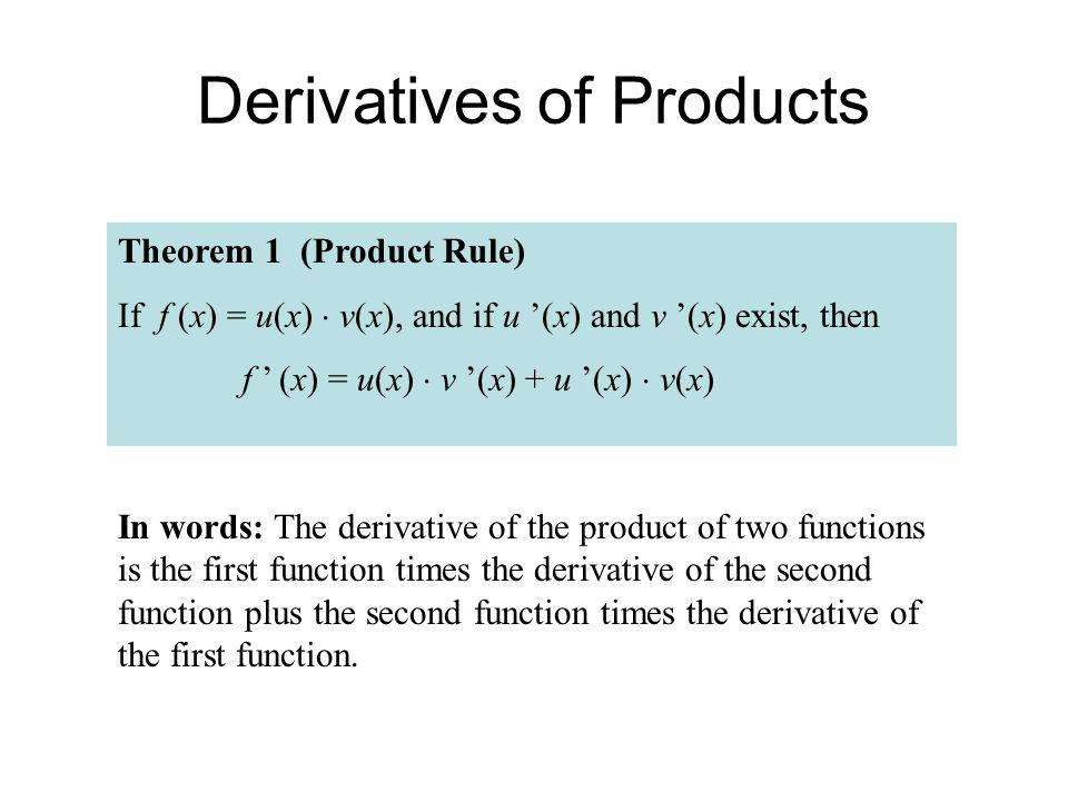 Example 1) Find f'(x) if f(x) = x 2 x 4 Method 1 f(x) = x 2 x 4 f(x) = x 6 f'(x) = 6x 5 Method 2 – Apply product rule F(x) = x 2 x 4 F'(x) = x 2 (x 4 )' + x 4 (x 2 )' F'(x) = x 2 (4x 3 ) + x 4 (2x) F'(x) = 4x 5 + 2x 5 F'(x) = 6x 5