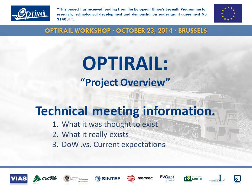 OPTIRAIL WORKSHOP · OCTOBER 23, 2014 · BRUSSELS OPTIRAIL: Project Overview Technical meeting information.
