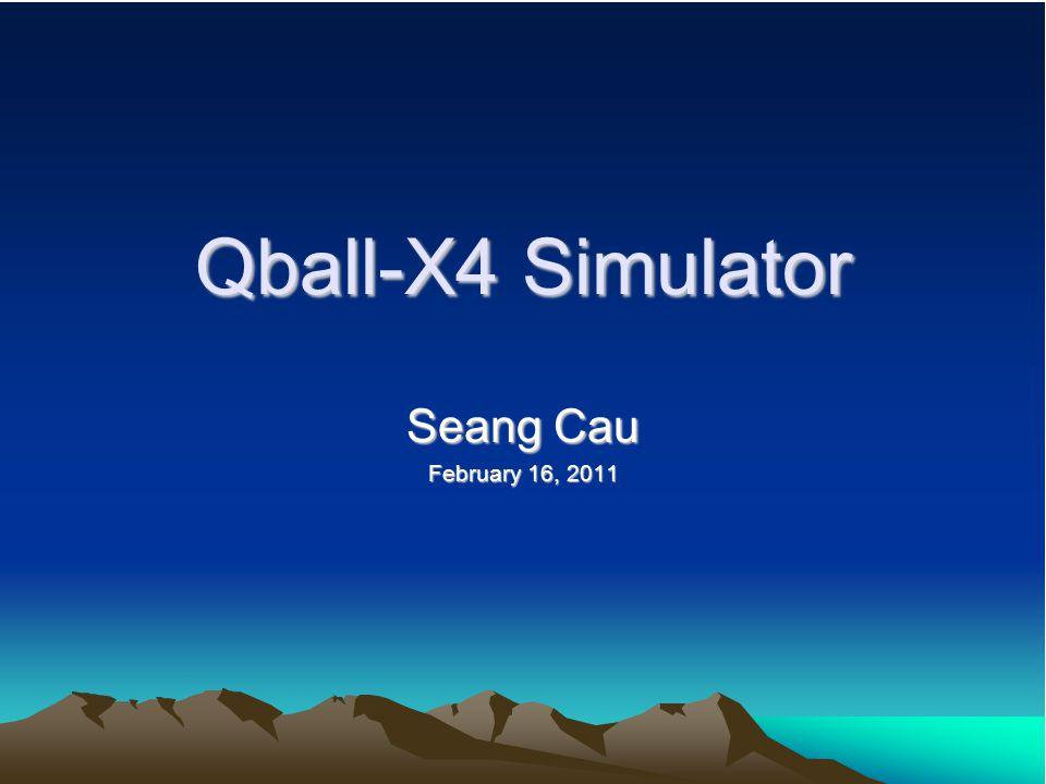 Qball-X4 Simulator Seang Cau February 16, 2011