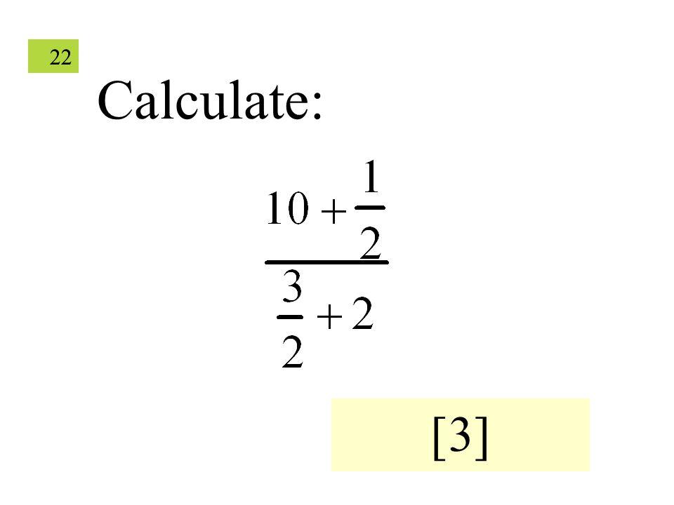 22 Calculate: [3]