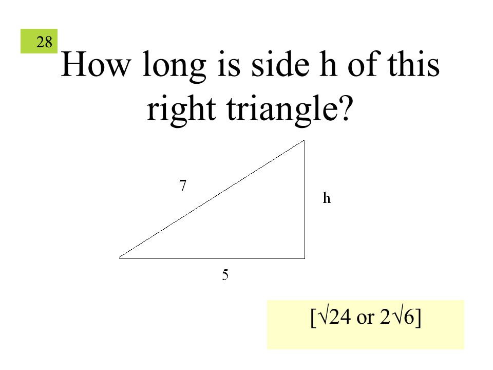 28 How long is side h of this right triangle? [√24 or 2√6]