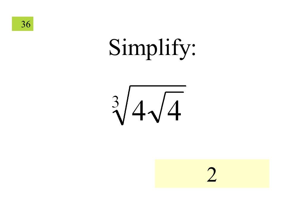 36 Simplify: 2