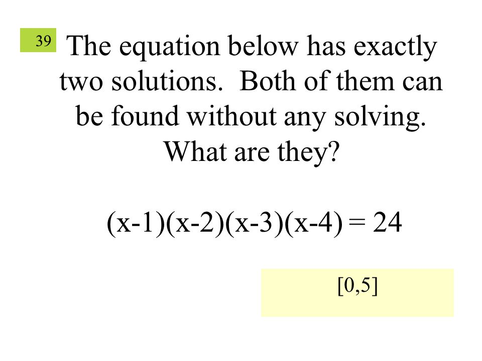 39 The equation below has exactly two solutions.Both of them can be found without any solving.