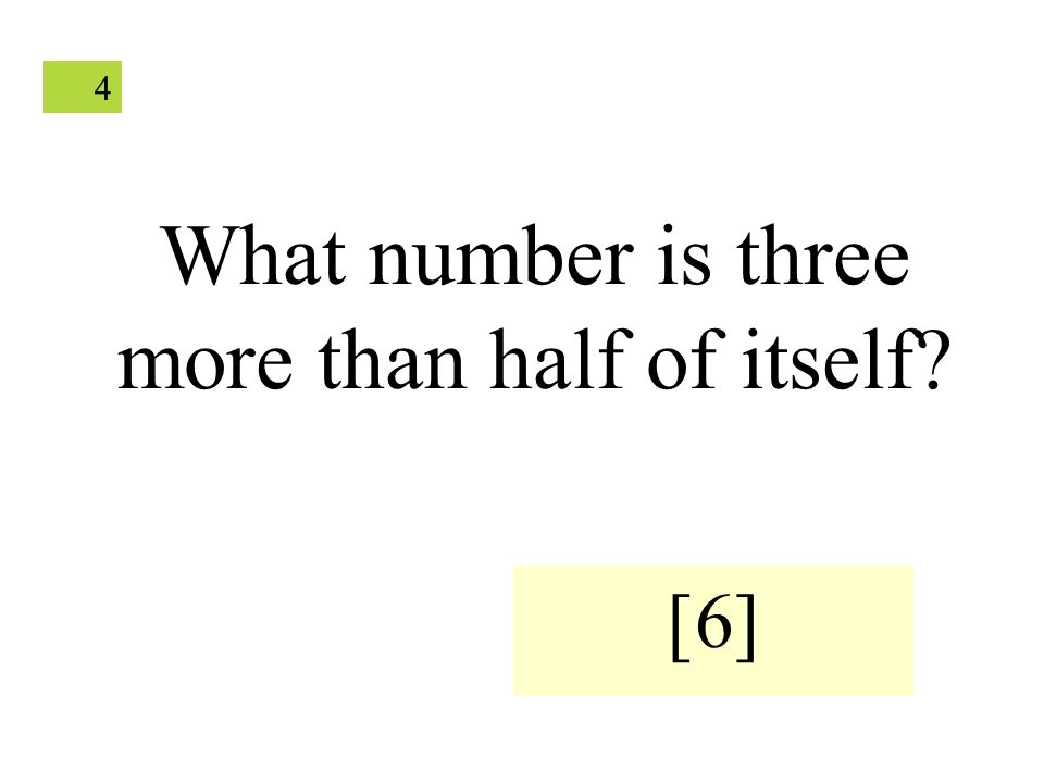 44 What number is three more than half of itself [6]