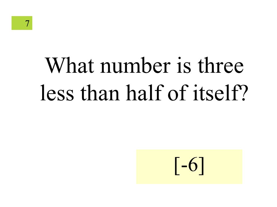 77 What number is three less than half of itself [-6]
