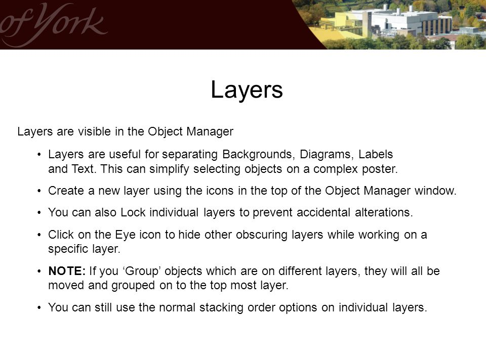 Layers Layers are visible in the Object Manager Layers are useful for separating Backgrounds, Diagrams, Labels and Text.