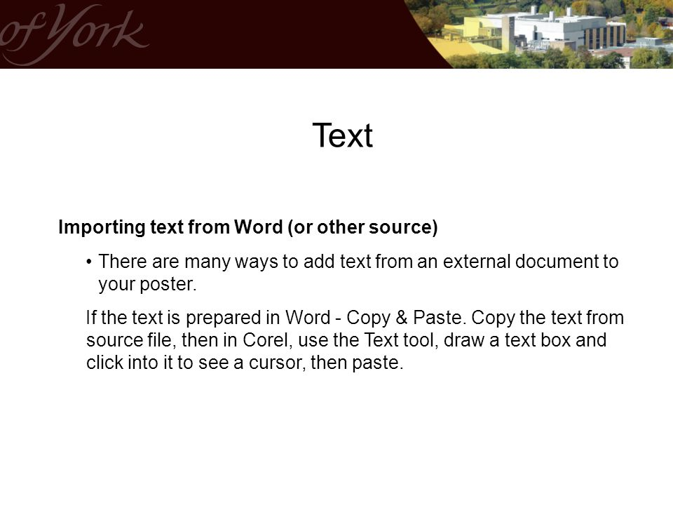 Importing text from Word (or other source) There are many ways to add text from an external document to your poster.