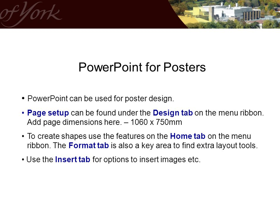PowerPoint for Posters PowerPoint can be used for poster design.