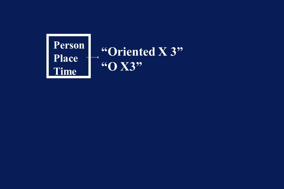 "Person Place Time Situation ""Oriented X 3"" ""O X3"""