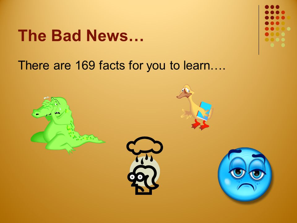 The Bad News… There are 169 facts for you to learn….