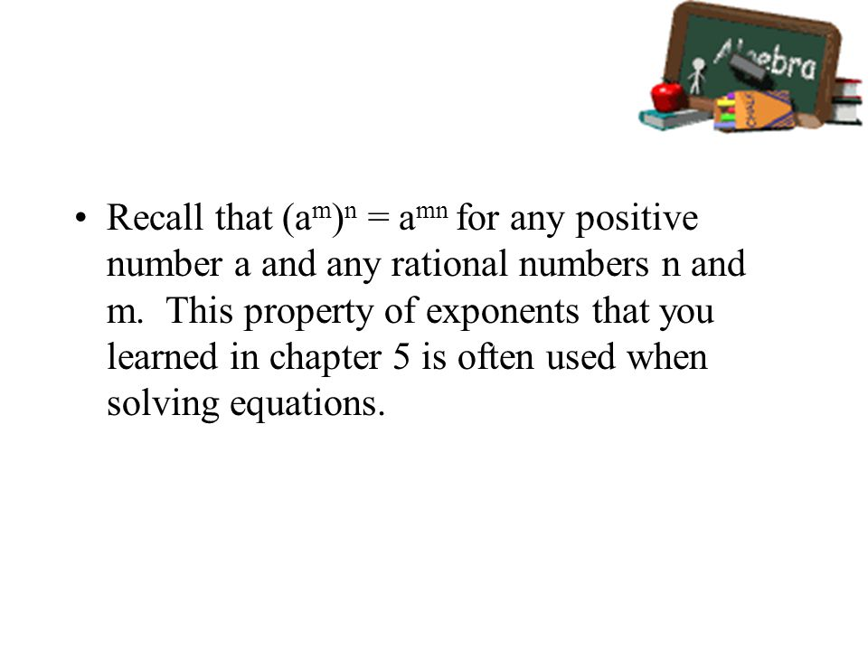 Recall that (a m ) n = a mn for any positive number a and any rational numbers n and m.
