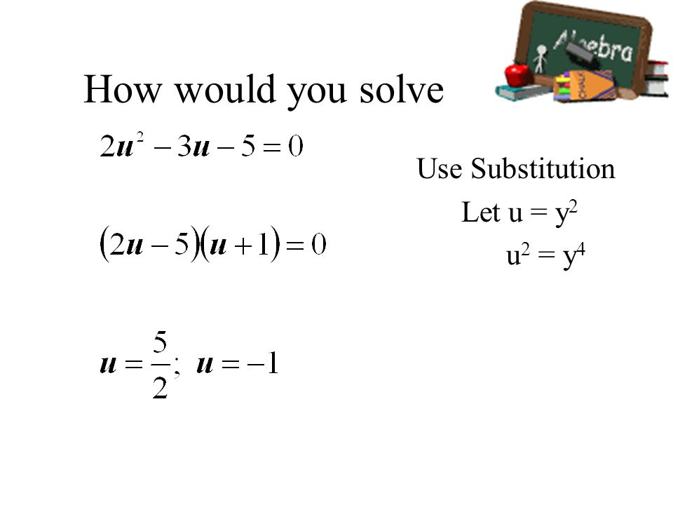 How would you solve Use Substitution Let u = y 2 u 2 = y 4