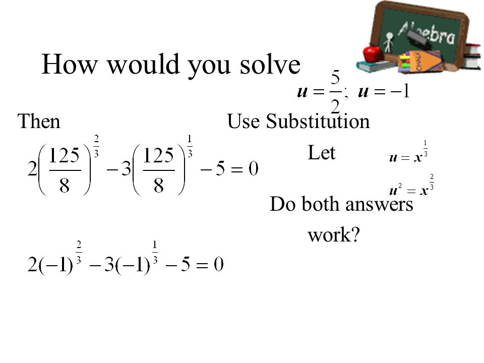 How would you solve Then Use Substitution Let Do both answers work?