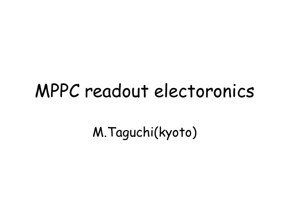 MPPC readout with DAQ board DAQ board OUT_P OUT_N - + OPAMP Trip-t +5V -5V 4m flat cable Labview control signal trig gain=1 MPPC LED