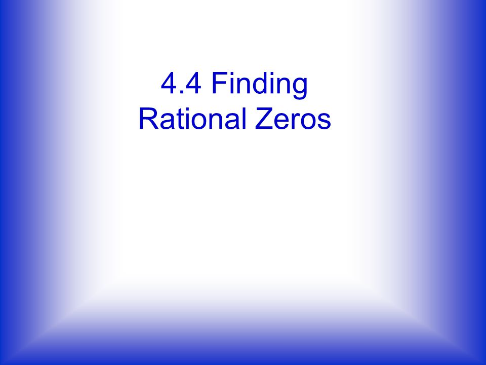 4.4 Finding Rational Zeros