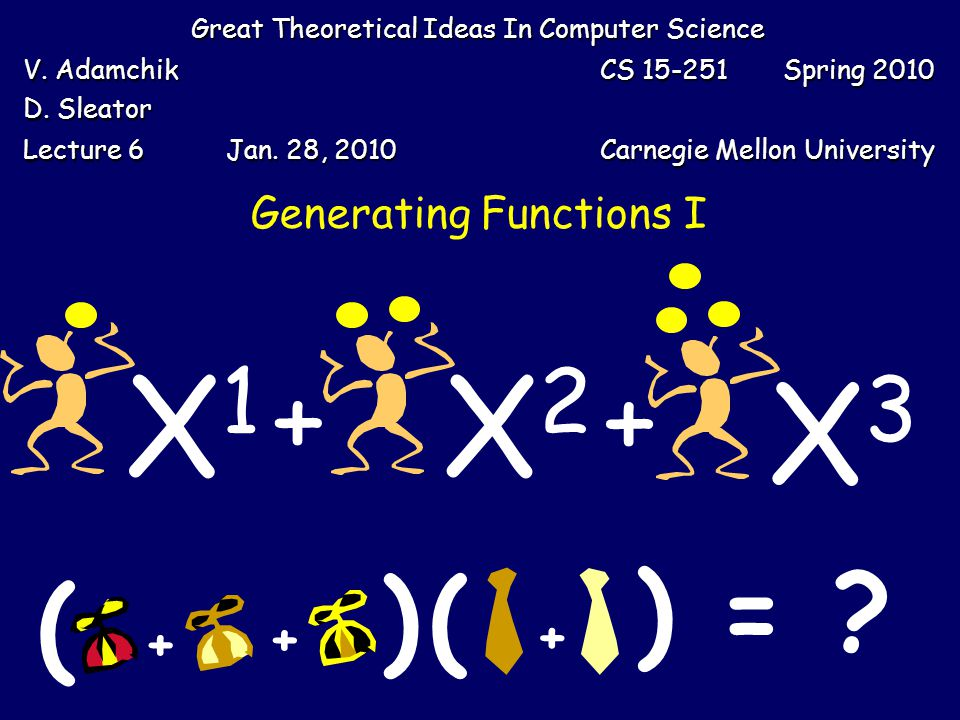 Generating Functions I Great Theoretical Ideas In Computer Science V. Adamchik D. Sleator CS 15-251 Spring 2010 Lecture 6 Jan. 28, 2010 Carnegie Mello