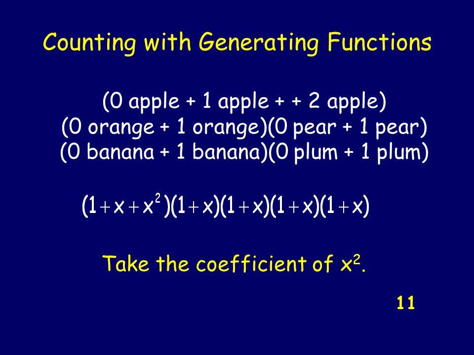 Counting with Generating Functions 11 (0 apple + 1 apple + + 2 apple) (0 orange + 1 orange)(0 pear + 1 pear) (0 banana + 1 banana)(0 plum + 1 plum) Ta