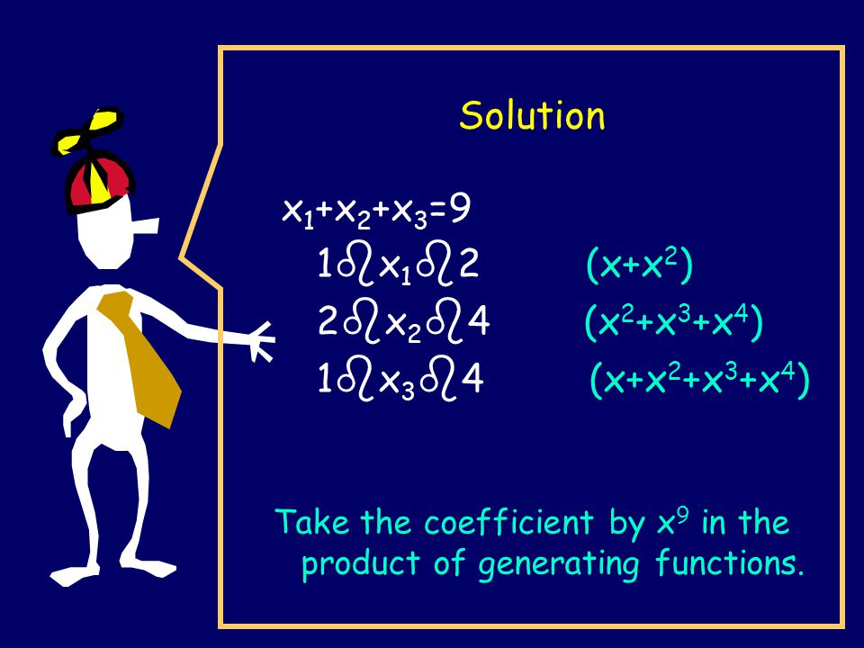 Solution x 1 +x 2 +x 3 =9 1 b x 1 b 2 (x+x 2 ) 2 b x 2 b 4 (x 2 +x 3 +x 4 ) 1 b x 3 b 4 (x+x 2 +x 3 +x 4 ) Take the coefficient by x 9 in the product of generating functions.