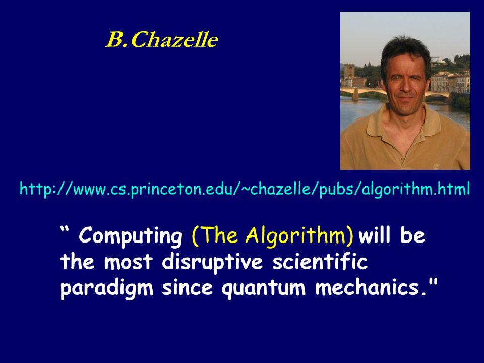 """ Computing (The Algorithm) will be the most disruptive scientific paradigm since quantum mechanics."