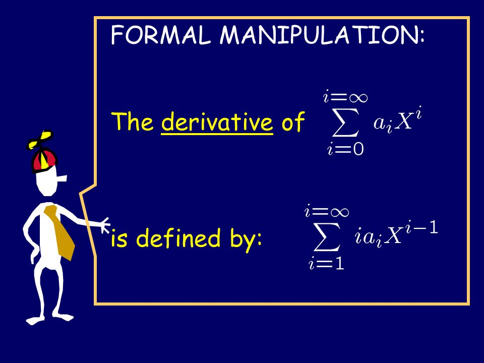 FORMAL MANIPULATION: The derivative of is defined by:
