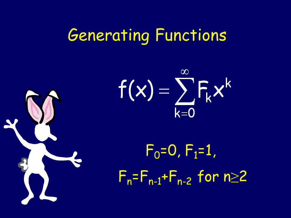 Generating Functions F 0 =0, F 1 =1, F n =F n-1 +F n-2 for n ≥ 2
