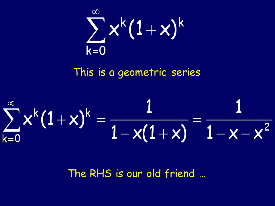 This is a geometric series The RHS is our old friend …