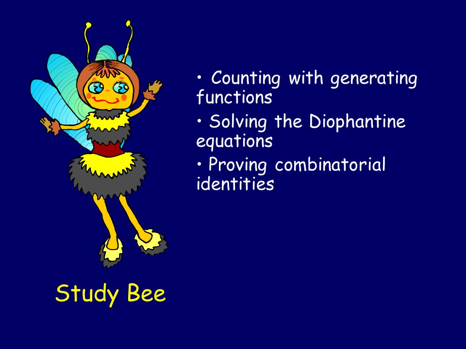 Study Bee Counting with generating functions Solving the Diophantine equations Proving combinatorial identities