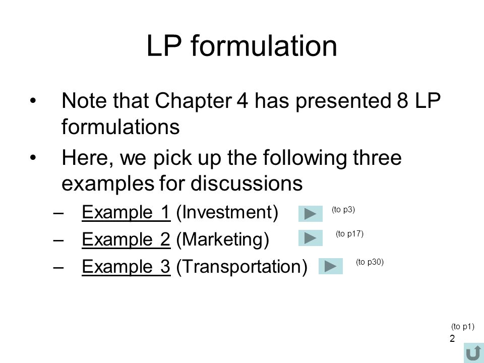 3 Example 1 (Investment) Please refer to the handouts(p112)p112 Spend 5 mins to read through them Question asked was to formulate its LP problem.