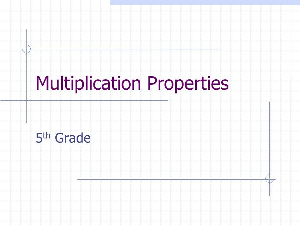 Multiplication Properties 5 th Grade