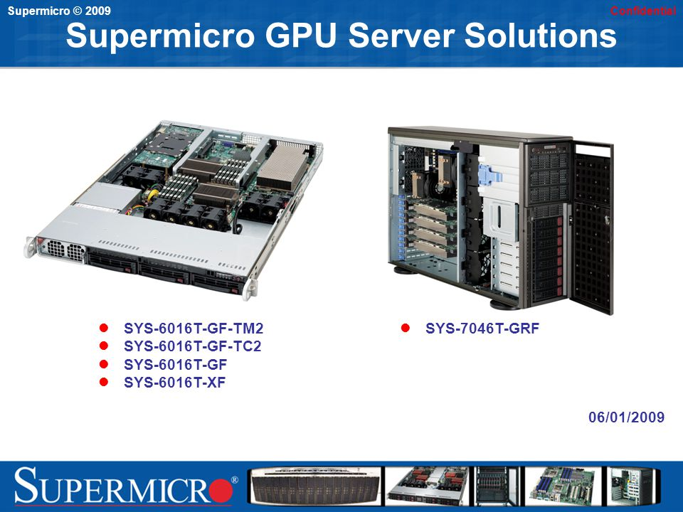 Supermicro © 2009Confidential 06/01/2009 Supermicro GPU Server Solutions SYS-7046T-GRF SYS-6016T-GF-TM2 SYS-6016T-GF-TC2 SYS-6016T-GF SYS-6016T-XF