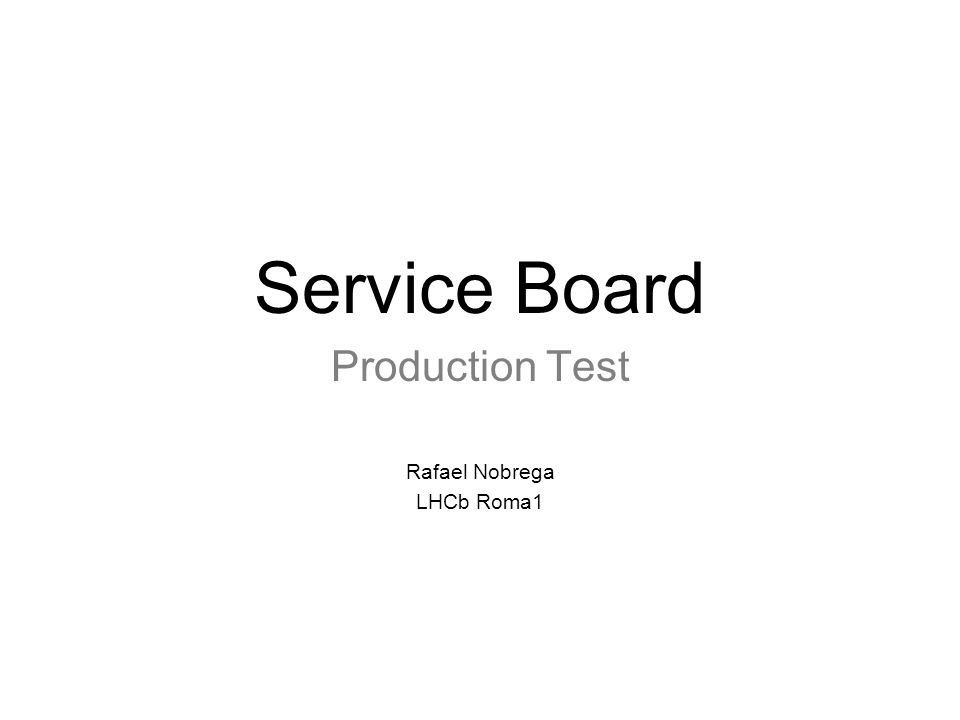 Service Board Production Test Rafael Nobrega LHCb Roma1