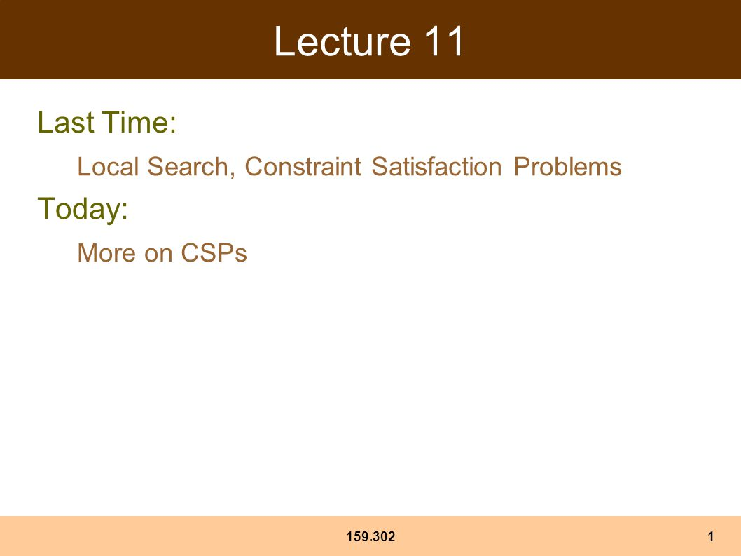159.3021 Lecture 11 Last Time: Local Search, Constraint Satisfaction Problems Today: More on CSPs