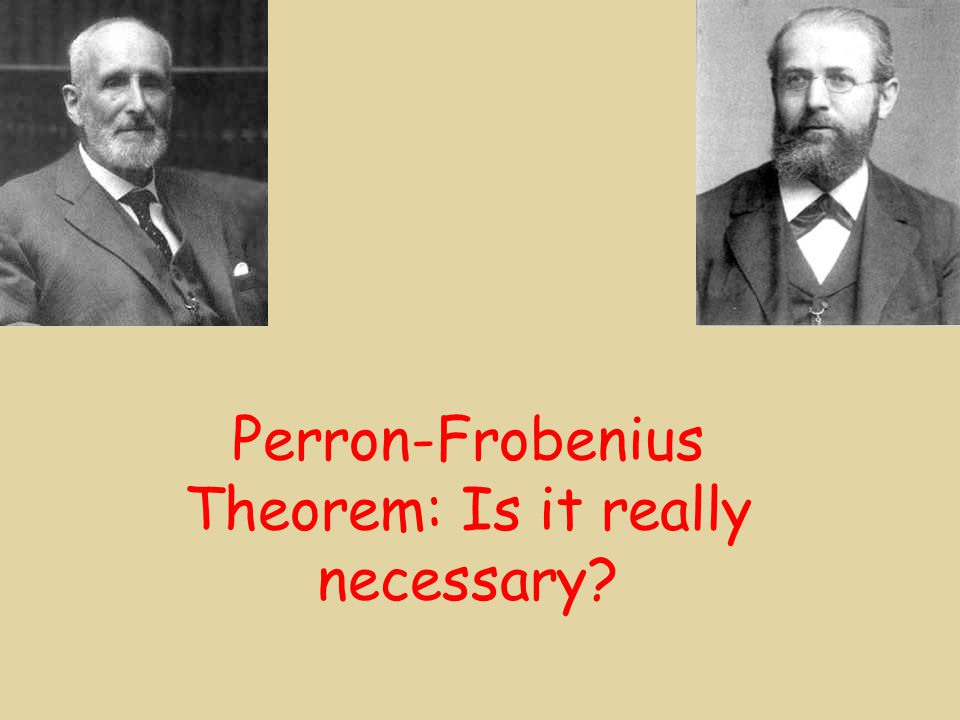 Perron-Frobenius Theorem: Is it really necessary