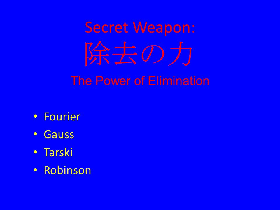 Secret Weapon: Fourier Gauss Tarski Robinson The Power of Elimination