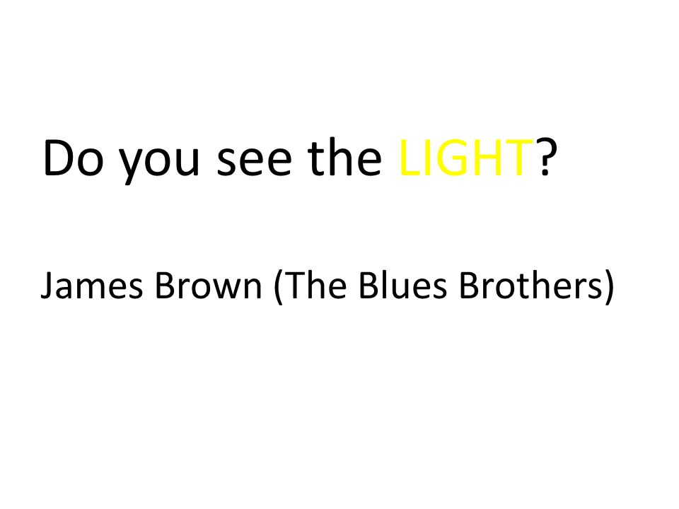 Do you see the LIGHT? James Brown (The Blues Brothers)
