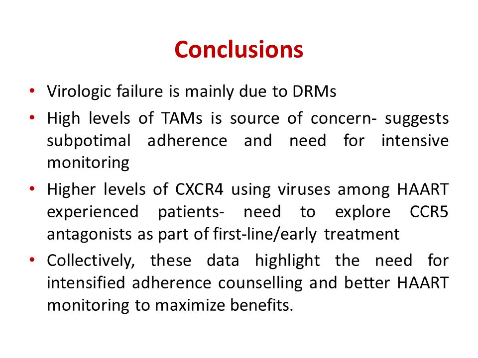 Conclusions Virologic failure is mainly due to DRMs High levels of TAMs is source of concern- suggests subpotimal adherence and need for intensive mon