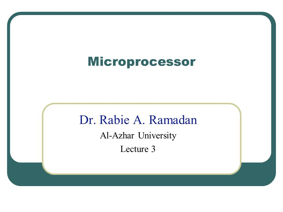 Microprocessor Dr. Rabie A. Ramadan Al-Azhar University Lecture 3