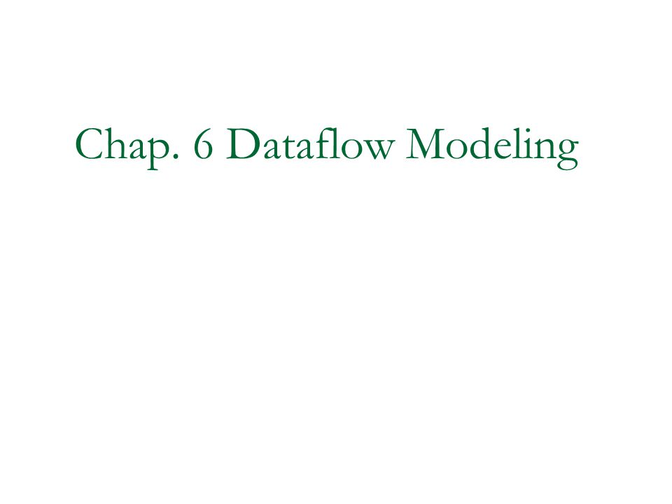 2 Dataflow Modeling Continuous Assignments Delays Expressions, Operators and Operands Operator Types Examples Summary