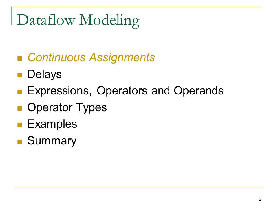 13 Dataflow Modeling Continuous Assignments Delays Expressions, Operators and Operands Operator Types Examples Summary