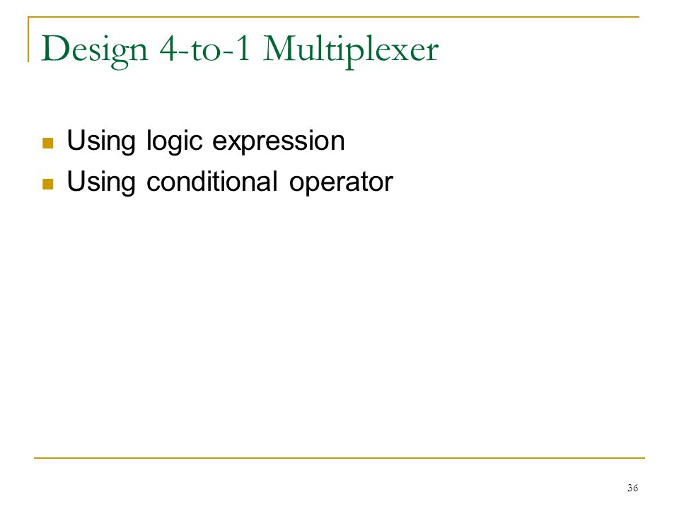 36 Design 4-to-1 Multiplexer Using logic expression Using conditional operator