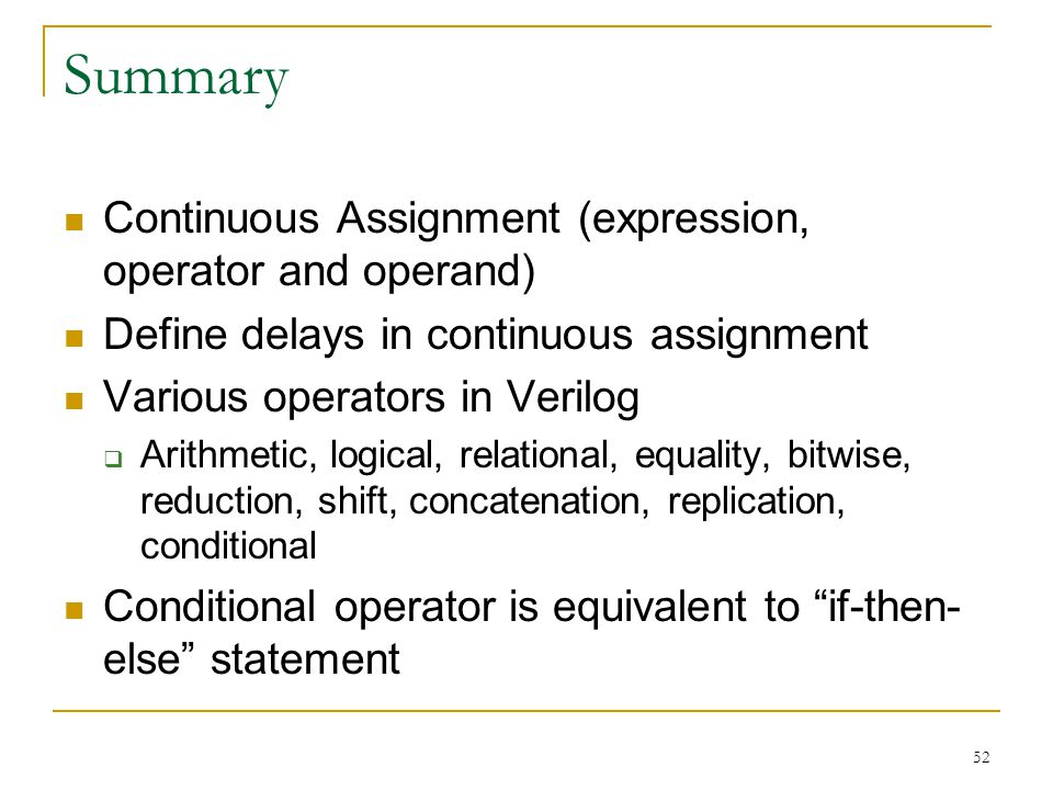 52 Summary Continuous Assignment (expression, operator and operand) Define delays in continuous assignment Various operators in Verilog  Arithmetic,
