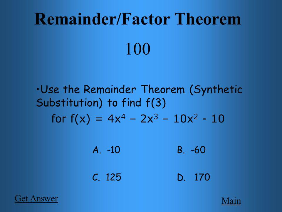 End Behavior 100 Main Describe the end behavior of f(x) = -6x 17 + 5x 4 – 8x 2 + 10 As x  +, f(x)  ______ As x  -, f(x)  ______