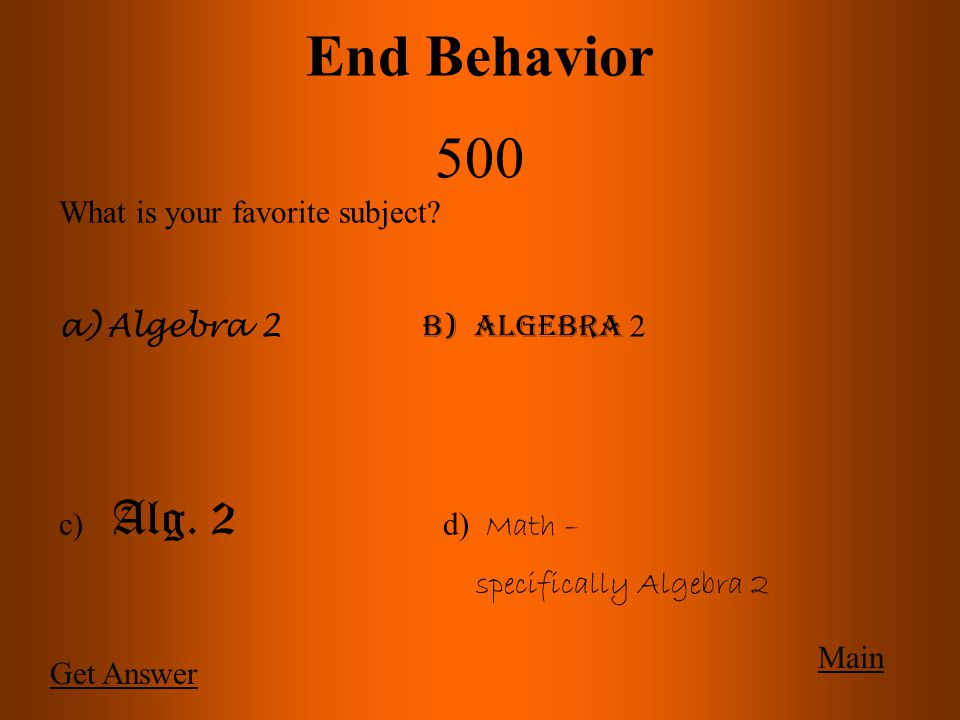 End Behavior 500 Main Get Answer What is your favorite subject.