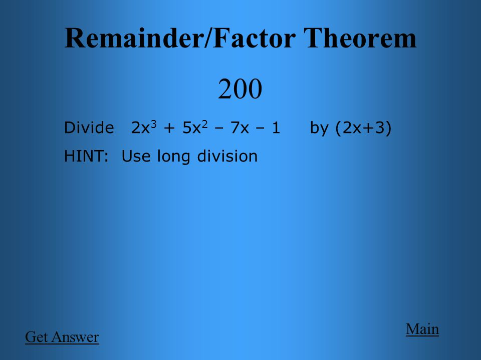 Main Get Answer Divide 2x 3 + 5x 2 – 7x – 1 by (2x+3) HINT: Use long division Remainder/Factor Theorem 200