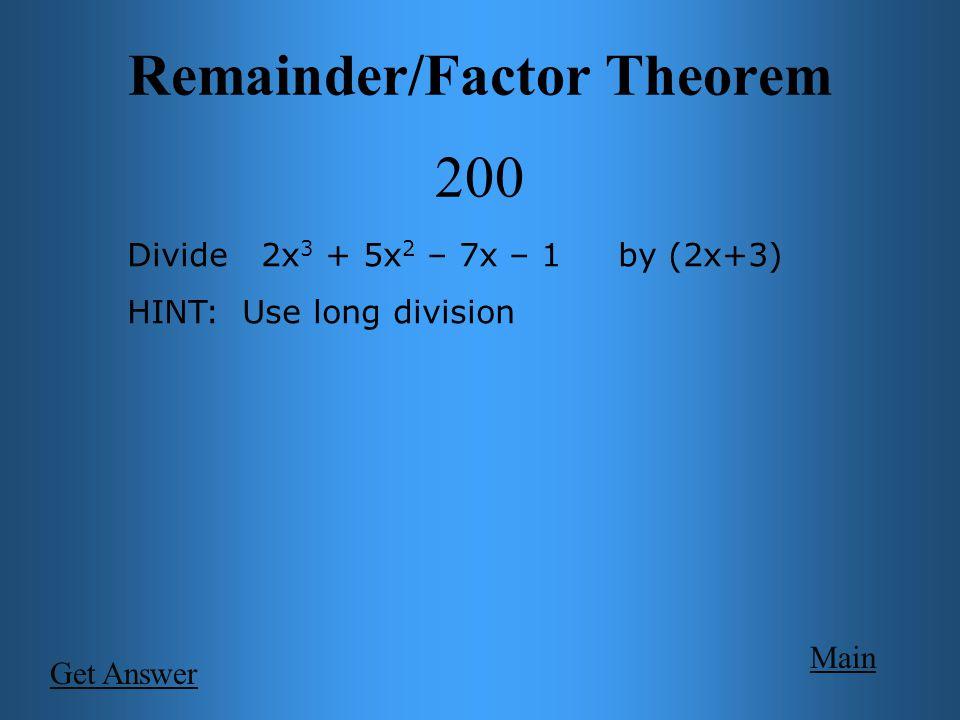 Main Remainder/Factor Theorem 200 Divide 2x 3 + 5x 2 – 7x – 1 by (2x+3) x 2 + x – 5 + _14__ (2x+3)